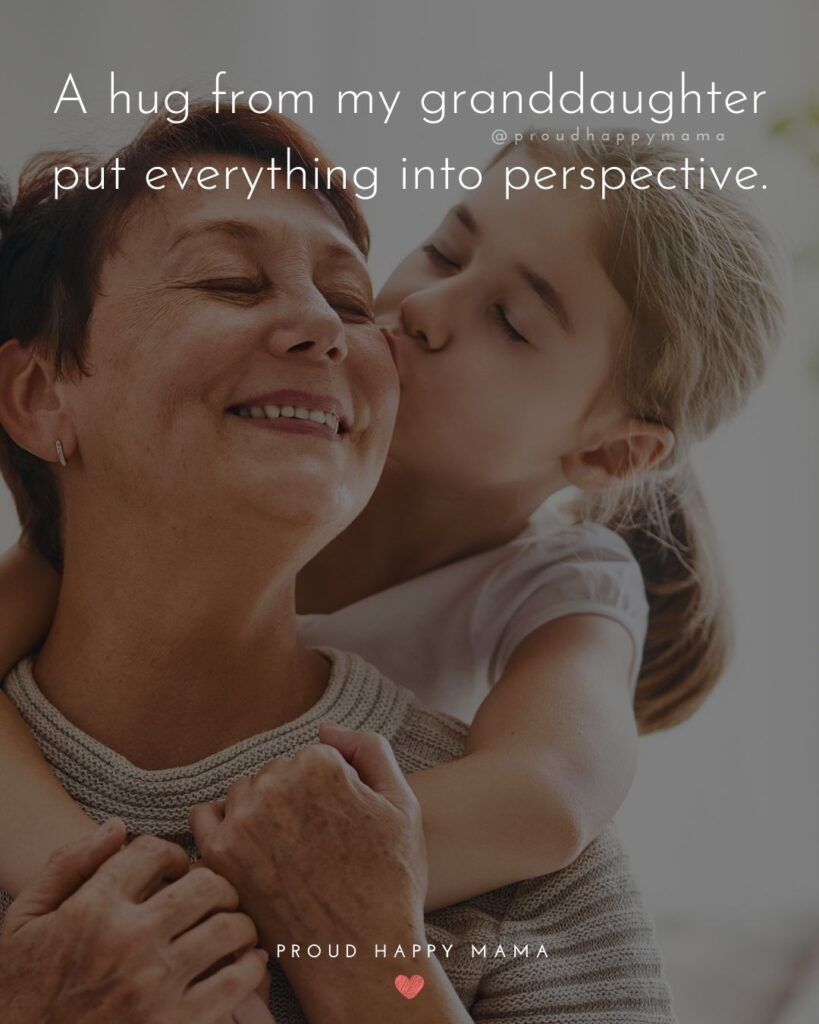 Granddaughter Quotes - A hug from my granddaughter put everything into perspective.'