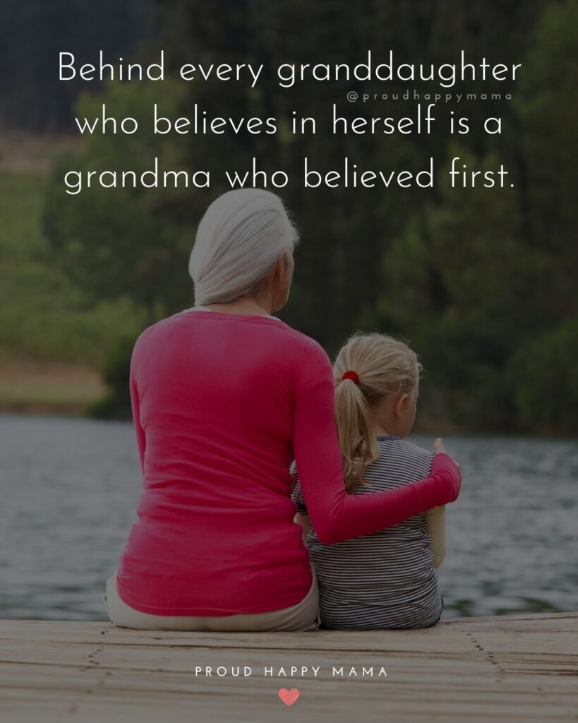 Granddaughter Quotes - Behind every granddaughter who believes in herself is a grandma who believed first.