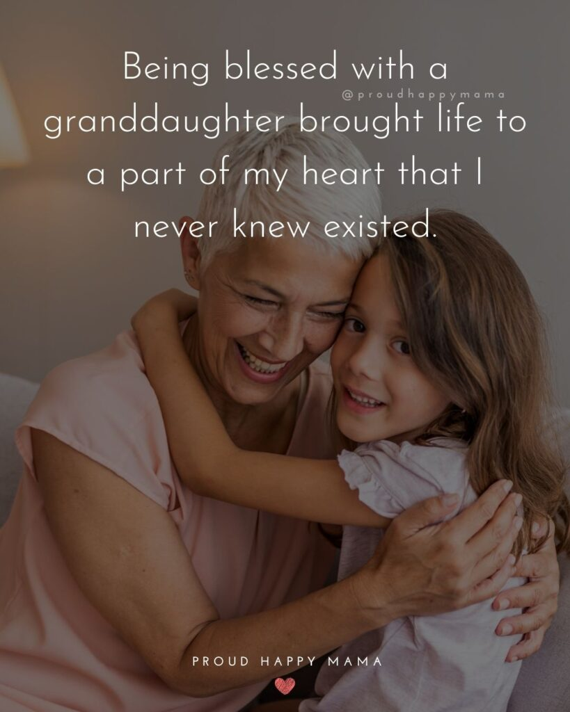 Granddaughter Quotes - Being blessed with a granddaughter brought life to a part of my heart that I never knew existed.