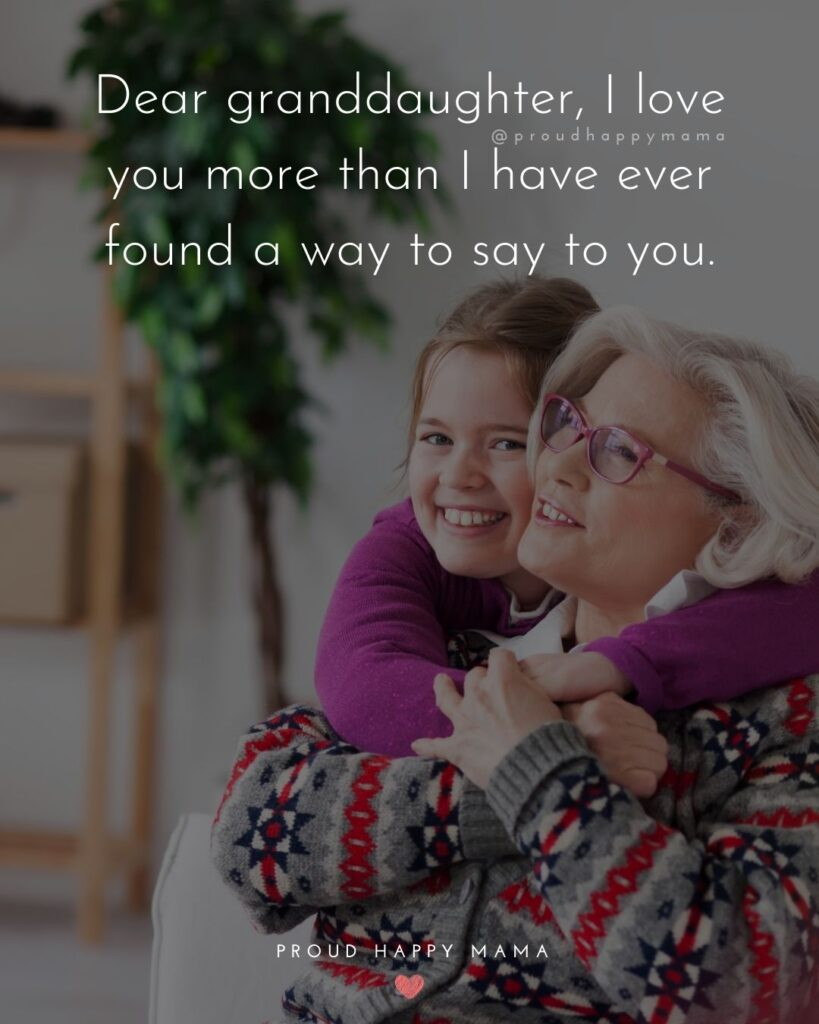 Granddaughter Quotes - Dear granddaughter, I love you more than I have ever found a way to say to you.