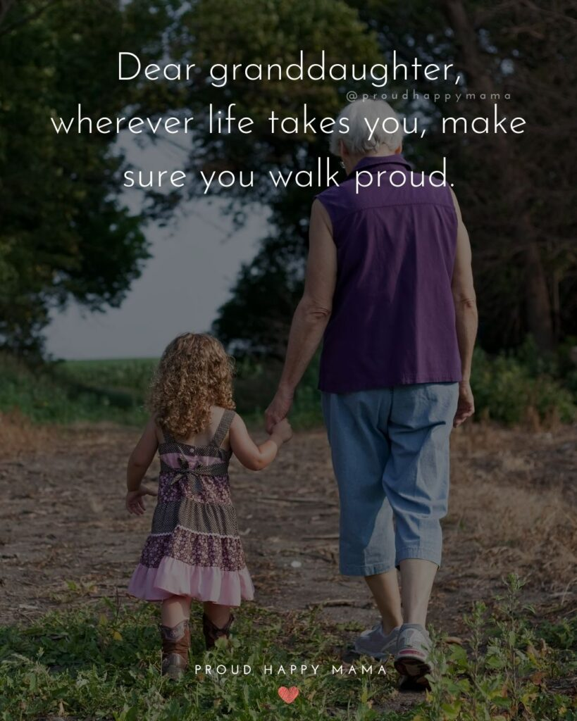 Granddaughter Quotes - Dear granddaughter, wherever life takes you, make sure you walk proud.'