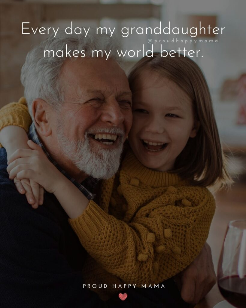 Granddaughter Quotes - Every day my granddaughter makes my world better.'
