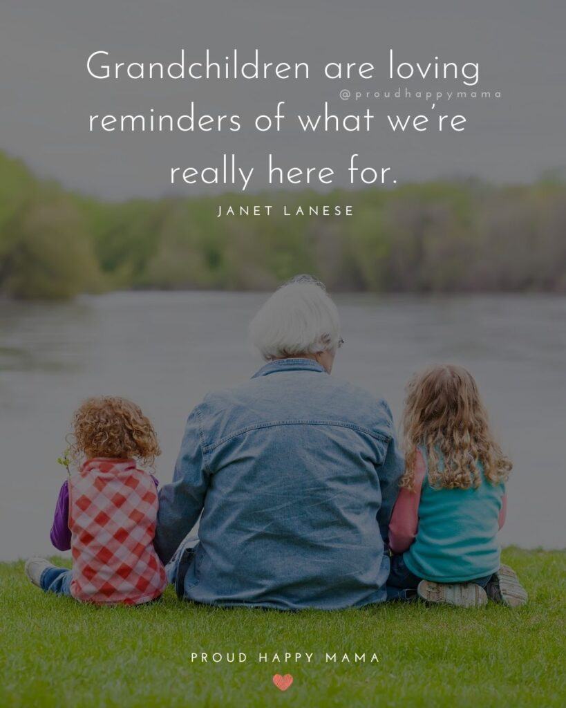 Granddaughter Quotes - Grandchildren are loving reminders of what we're really here for.' — Janet Lanese