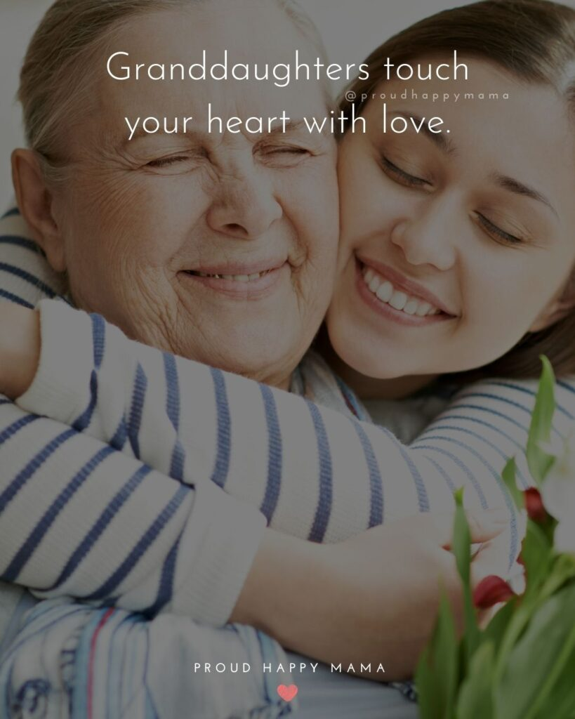 Granddaughter Quotes - Granddaughters touch your heart with love.