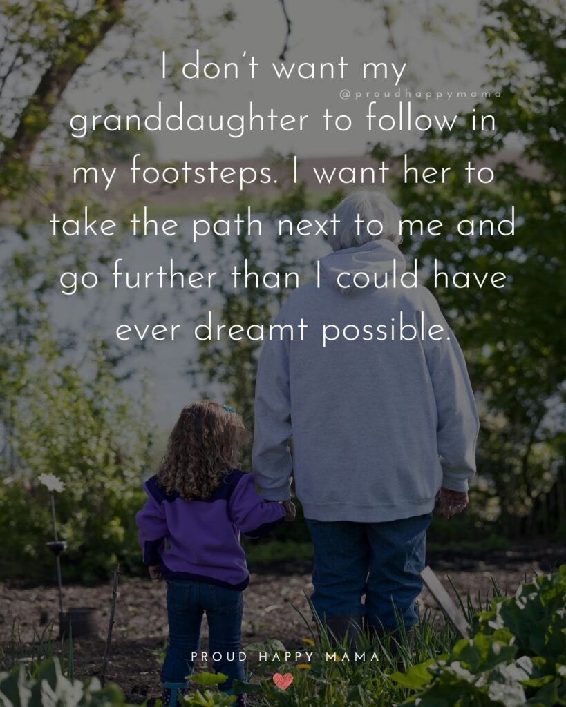 Granddaughter Quotes - I dont want my granddaughter to follow in my footsteps. I want her to take the path next to me and go further than I could have ever dreamt possible.