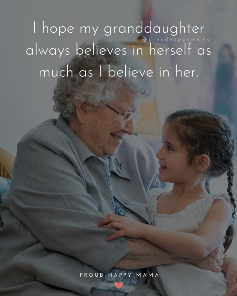 Granddaughter Quotes - I hope my granddaughter always believes in herself as much as I believe in her.