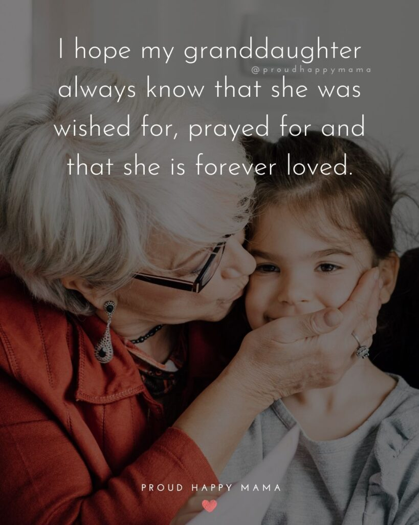 Granddaughter Quotes - I hope my granddaughter always know that she was wished for, prayed for and that she is forever loved.'