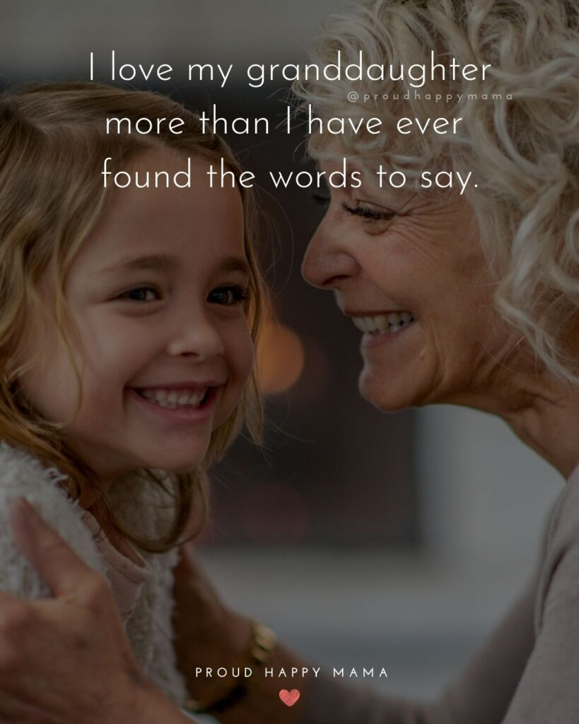 Granddaughter Quotes - I love my granddaughter more than I have ever found the words to say.'