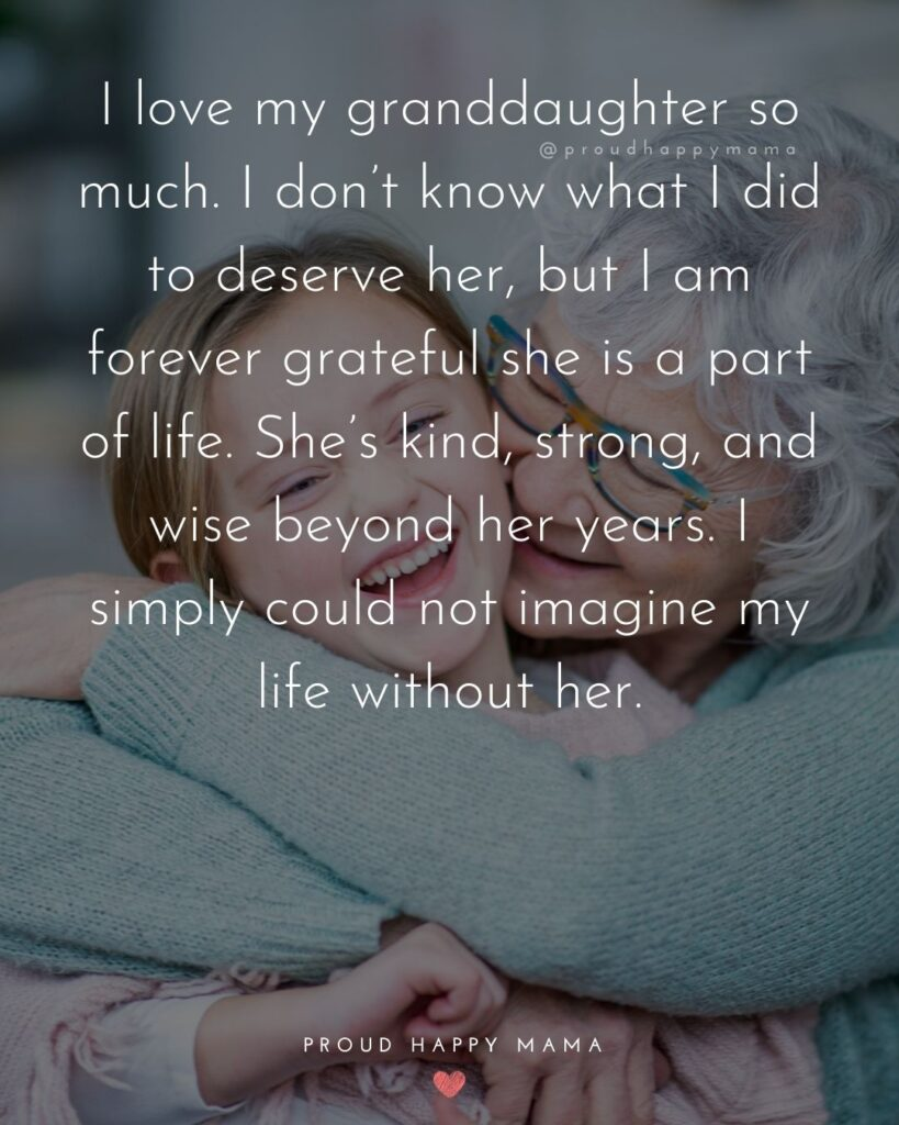 Granddaughter Quotes - I love my granddaughter so much. I don't know what I did to deserve her, but I am forever grateful