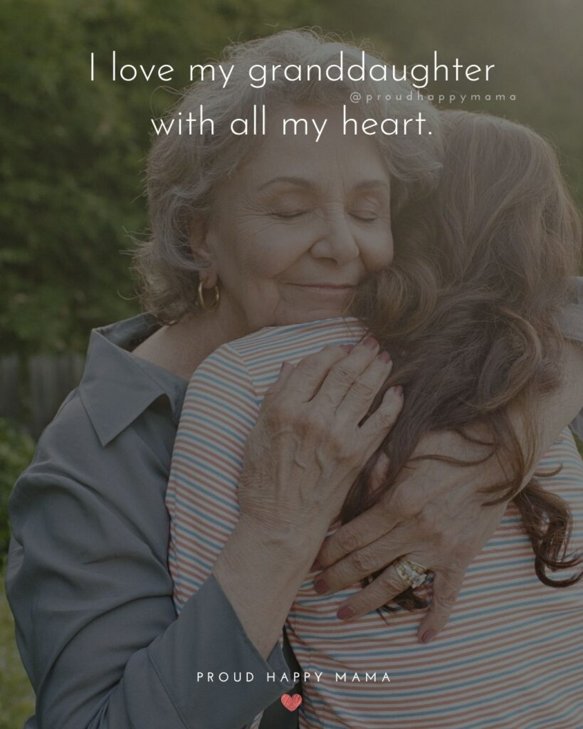 Granddaughter Quotes - I love my granddaughter with all my heart.