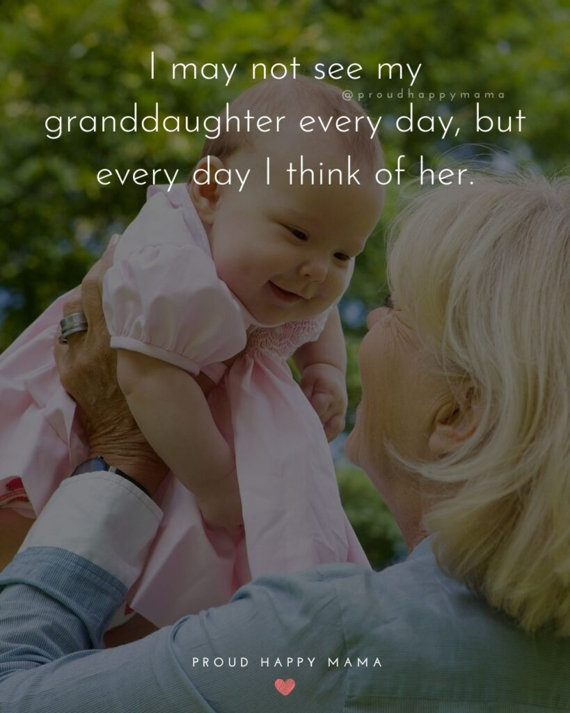 Granddaughter Quotes - I may not see my granddaughter every day, but every day I think of her.