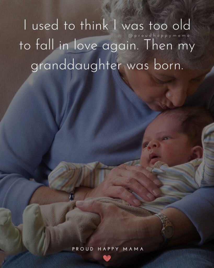 Granddaughter Quotes - I used to think I was too old to fall in love again. Then my granddaughter was born.'
