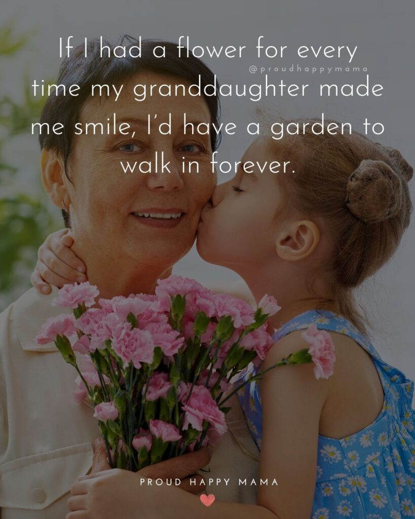 Granddaughter Quotes - If I had a flower for every time my granddaughter made me smile, I'd have a garden to walk in forever.