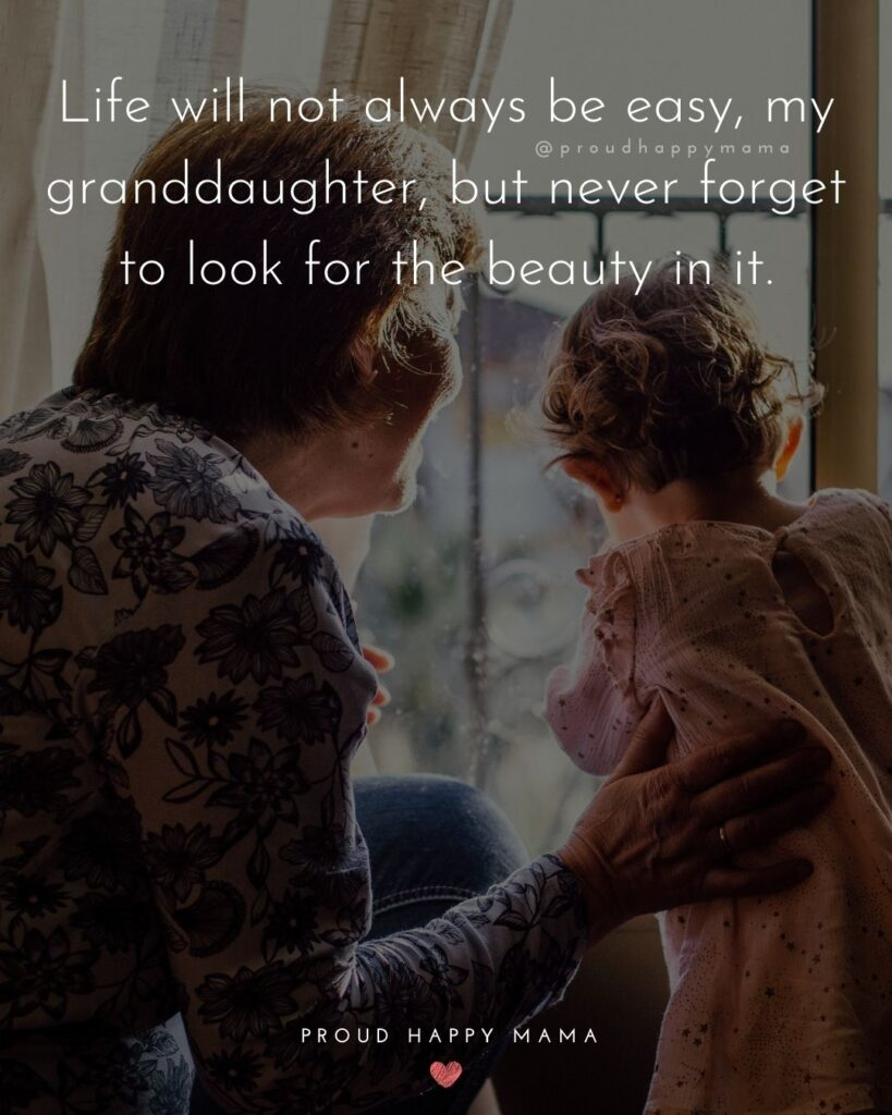Granddaughter Quotes - Life will not always be easy, my granddaughter, but never forget to look for the beauty in it.'