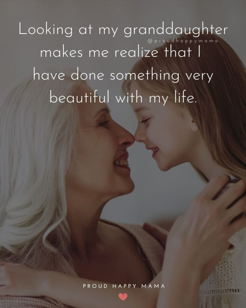 Granddaughter Quotes - Looking at my granddaughter makes me realize that I have done something very beautiful with my