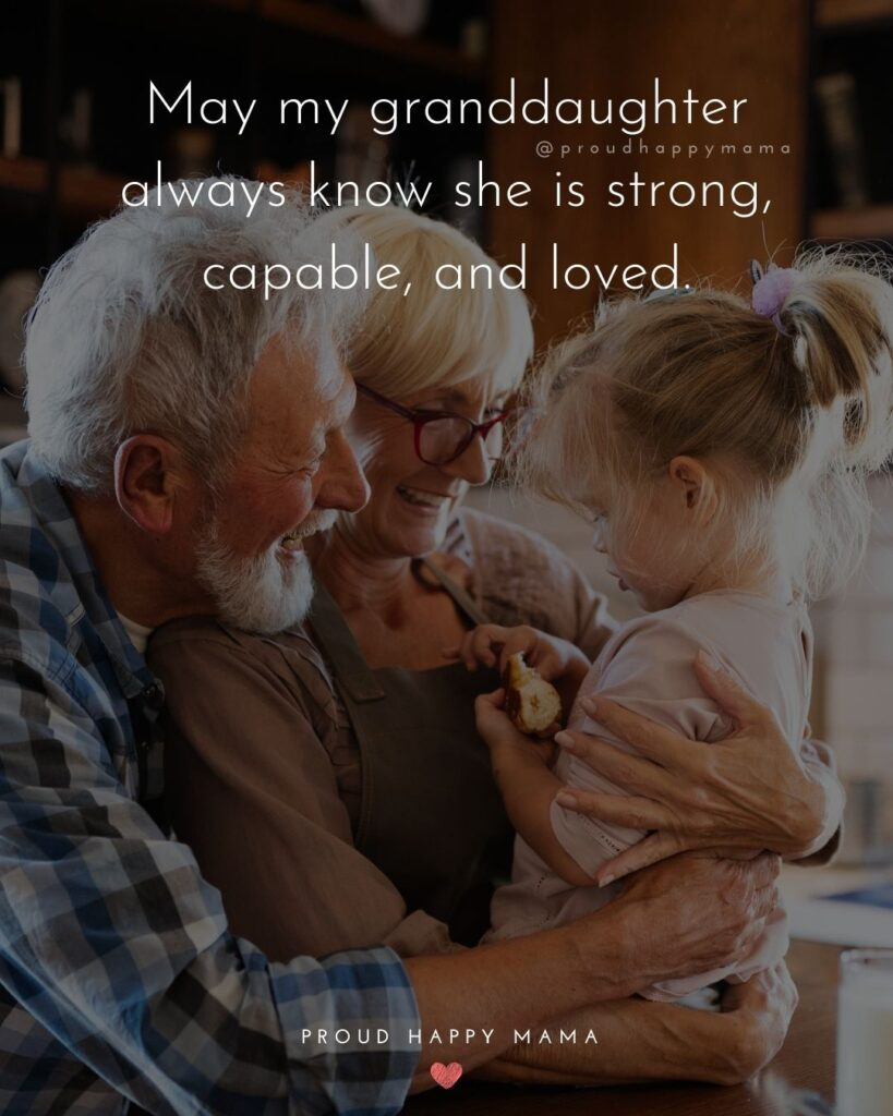 Granddaughter Quotes - May my granddaughter always know she is strong, capable, and loved.'