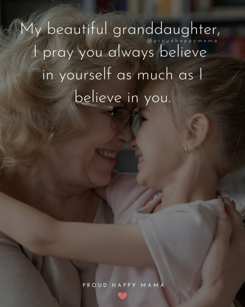 Granddaughter Quotes - My beautiful granddaughter, I pray you always believe in yourself as much as I believe in you.'