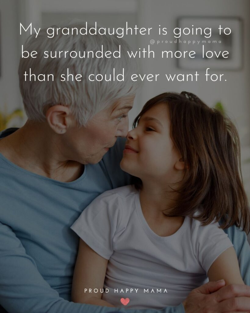 Granddaughter Quotes - My granddaughter is going to be surrounded with more love than she could ever want for.