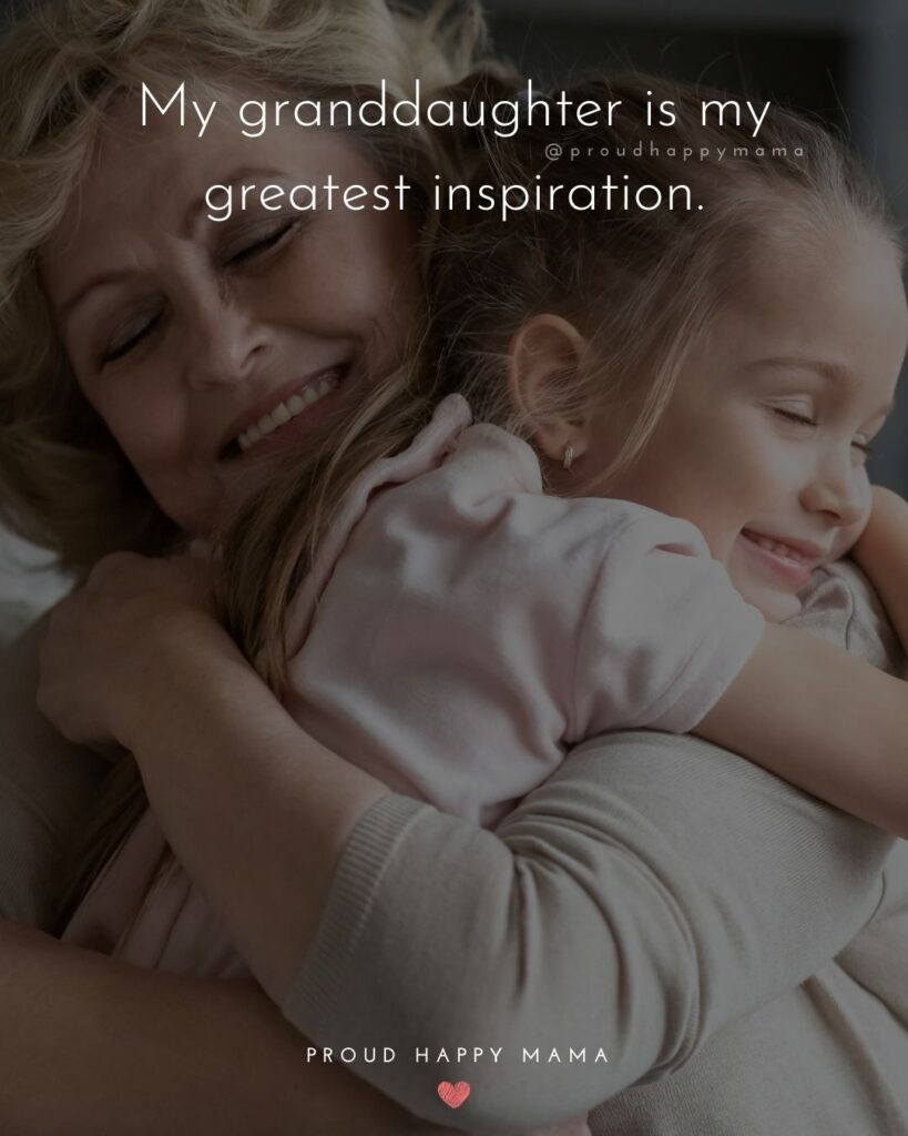 Granddaughter Quotes - My granddaughter is my greatest inspiration.'