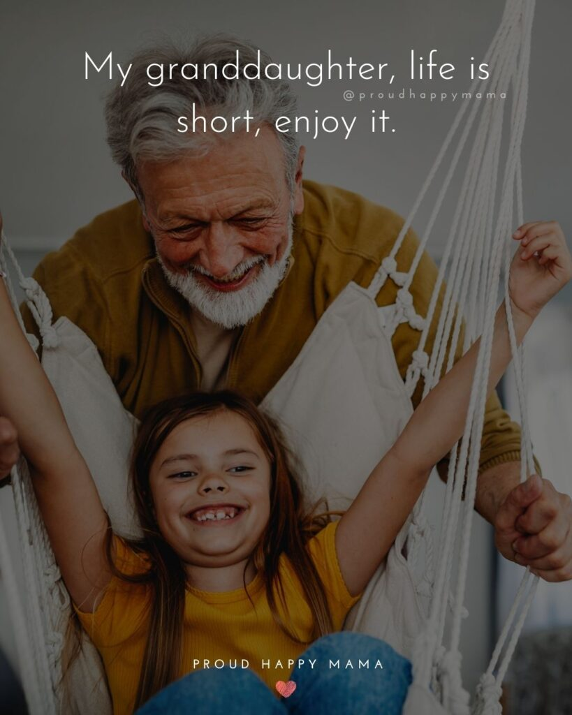 Granddaughter Quotes - My granddaughter, life is short, enjoy it.'