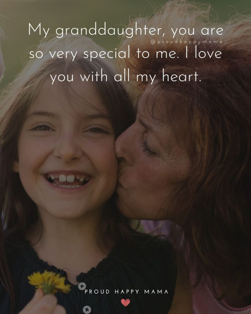 Granddaughter Quotes - My granddaughter, you are so very special to me. I love you with all my heart.'