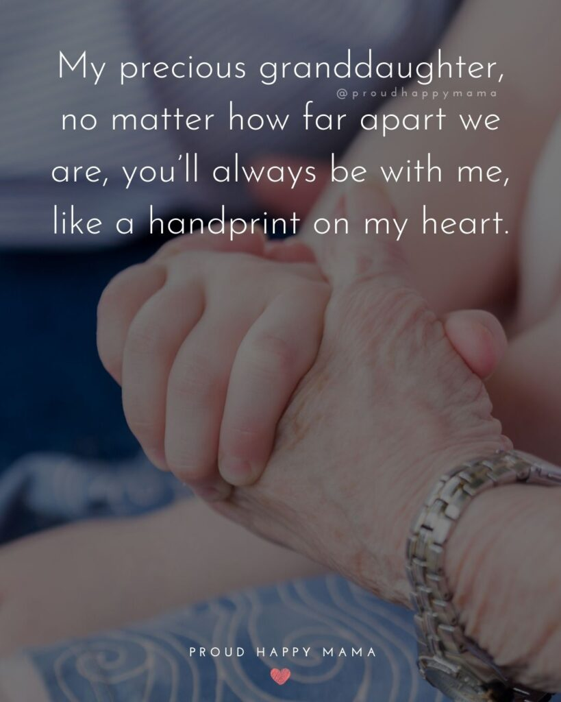 Granddaughter Quotes - My precious granddaughter, no matter how far apart we are, you'll always be with me, like a handprint