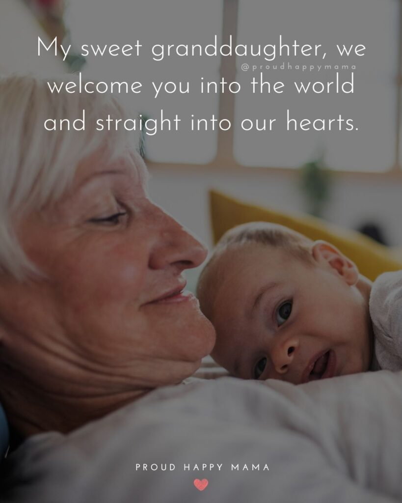 Granddaughter Quotes - My sweet granddaughter, we welcome you into the world and straight into our hearts.'