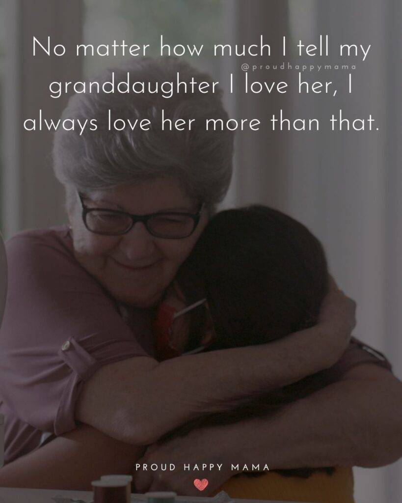 Granddaughter Quotes - No matter how much I tell my granddaughter I love her, I always love her more than that.'
