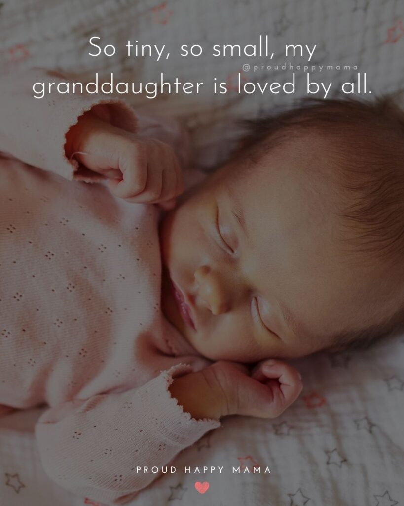Granddaughter Quotes - So tiny, so small, my granddaughter is loved by all.