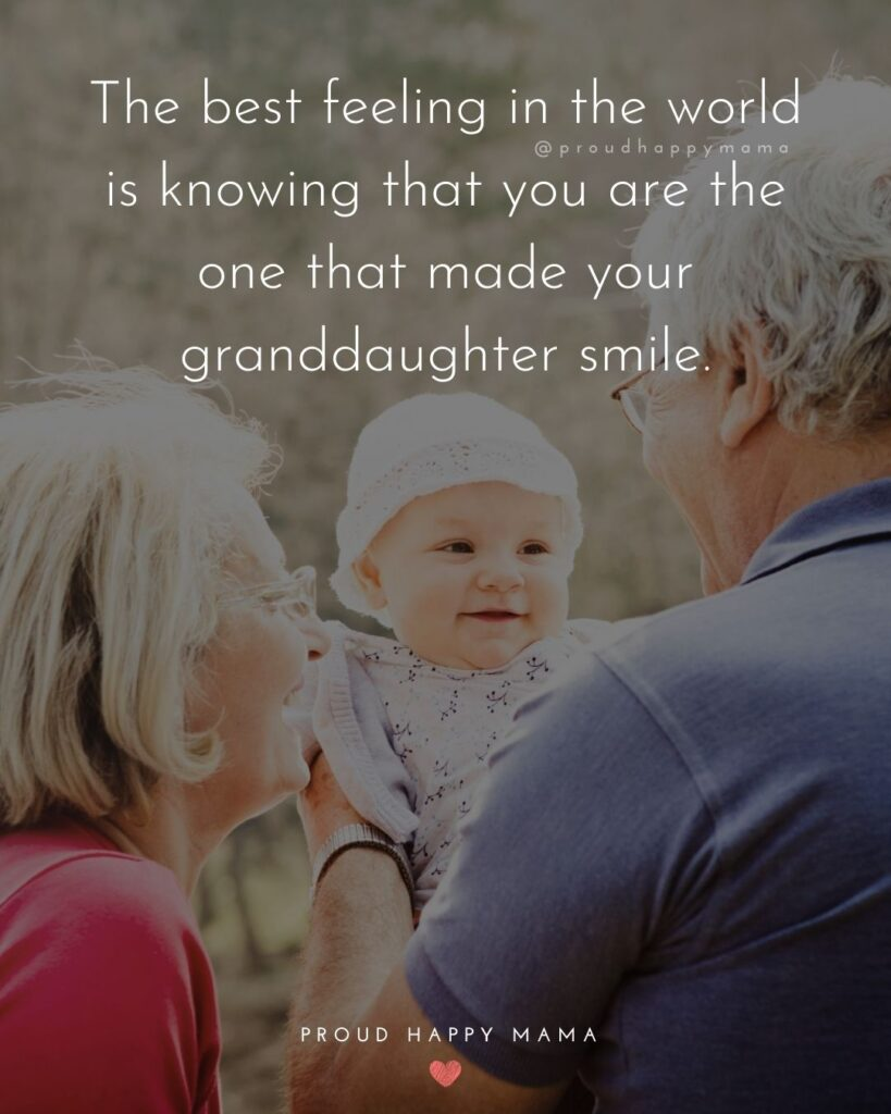 Granddaughter Quotes - The best feeling in the world is knowing that you are the one that made your granddaughter smile.