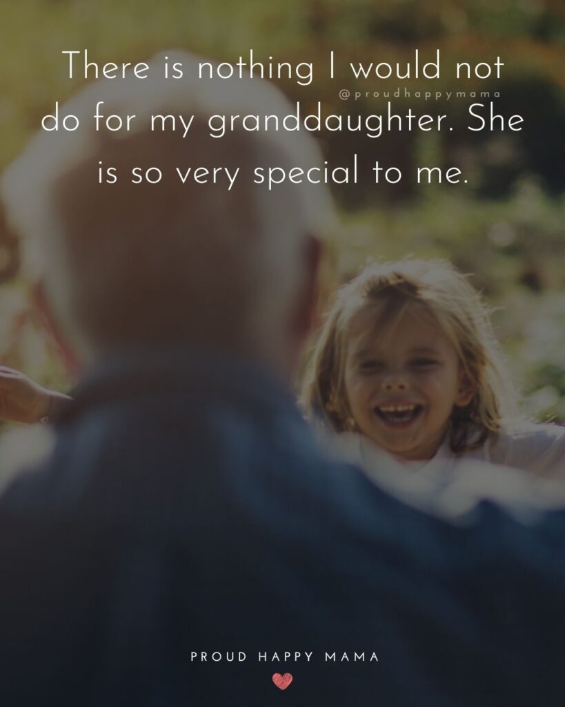 Granddaughter Quotes - There is nothing I would not do for my granddaughter. She is so very special to me.'