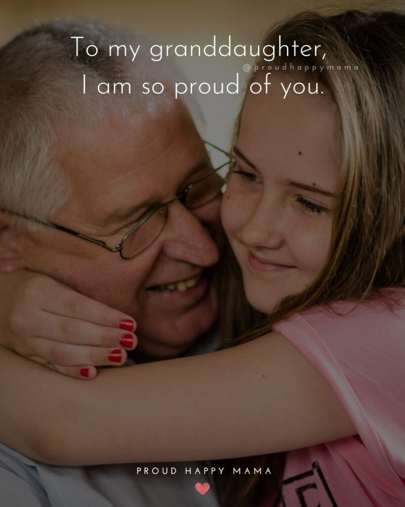 Granddaughter Quotes - To my granddaughter, I am so proud of you.'