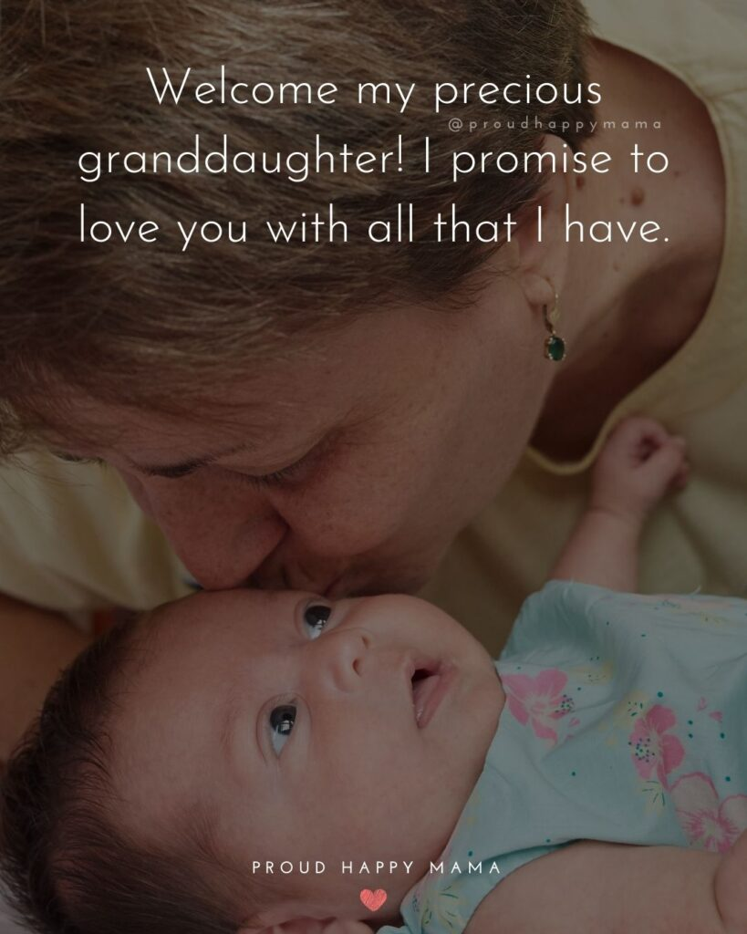 Granddaughter Quotes - Welcome my precious granddaughter! I promise to love you with all that I have.'