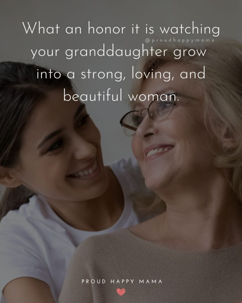 Granddaughter Quotes - What an honor it is watching your granddaughter grow into a strong, loving, and beautiful woman.'
