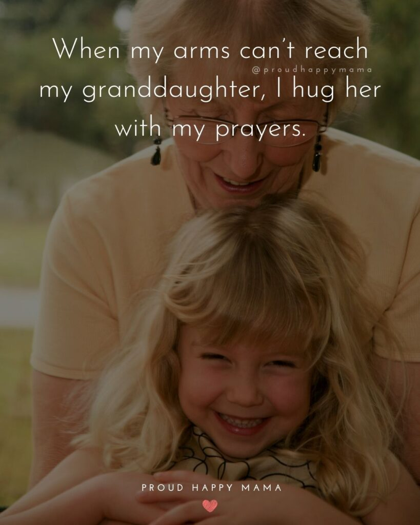 Granddaughter Quotes - When my arms can't reach my granddaughter, I hug her with my prayers.