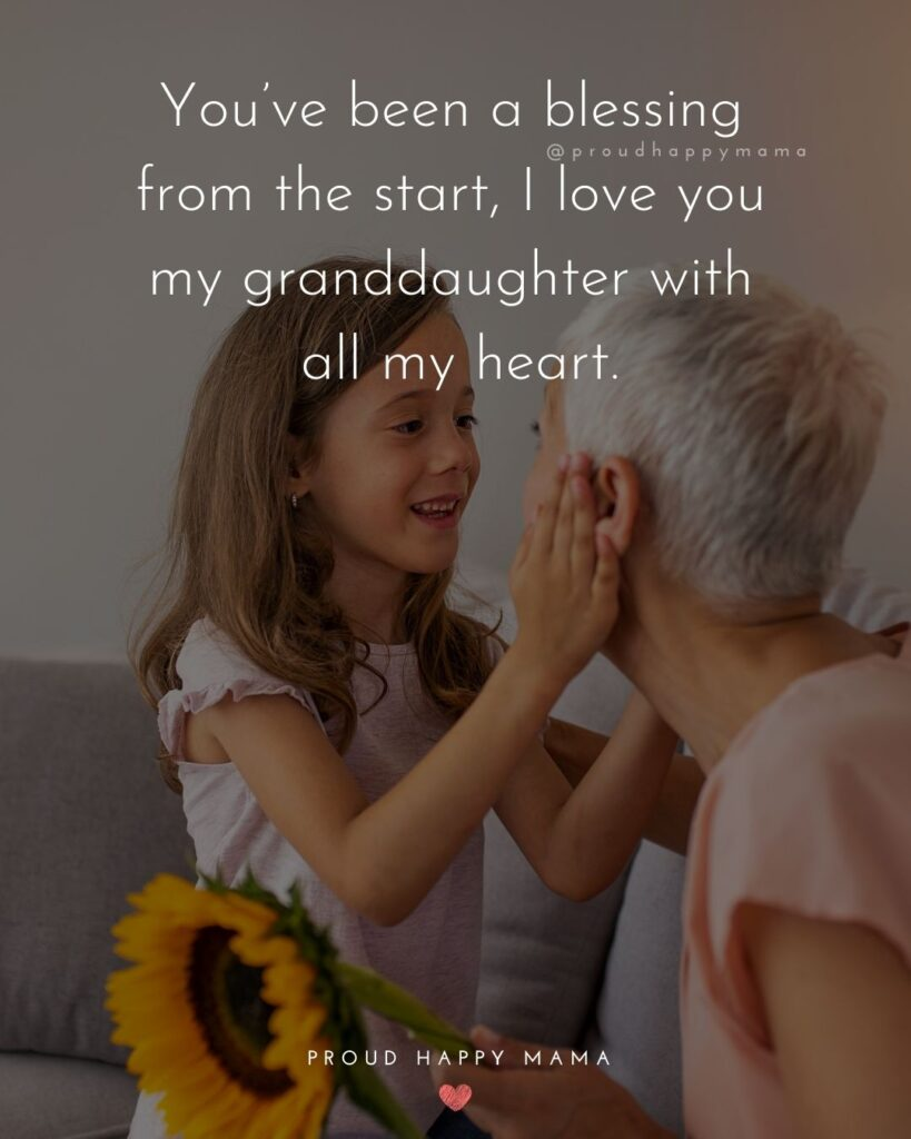 Granddaughter Quotes - You've been a blessing from the start, I love you my granddaughter with all my heart.'