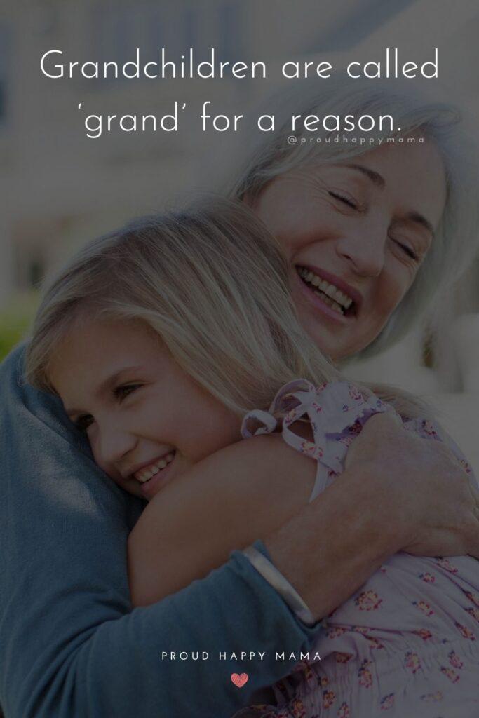 Grandkids Quotes - Grandchildren are called 'grand' for a reason.