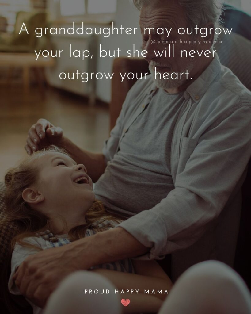 Grandpa Quotes - A granddaughter may outgrow your lap, but she will never outgrow your heart.