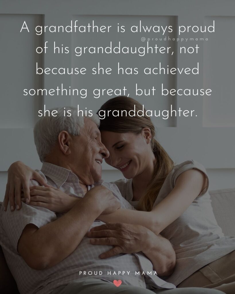 Grandpa Quotes - A grandfather is always proud of his granddaughter, not because she has achieved something great, but because she is his granddaughter.