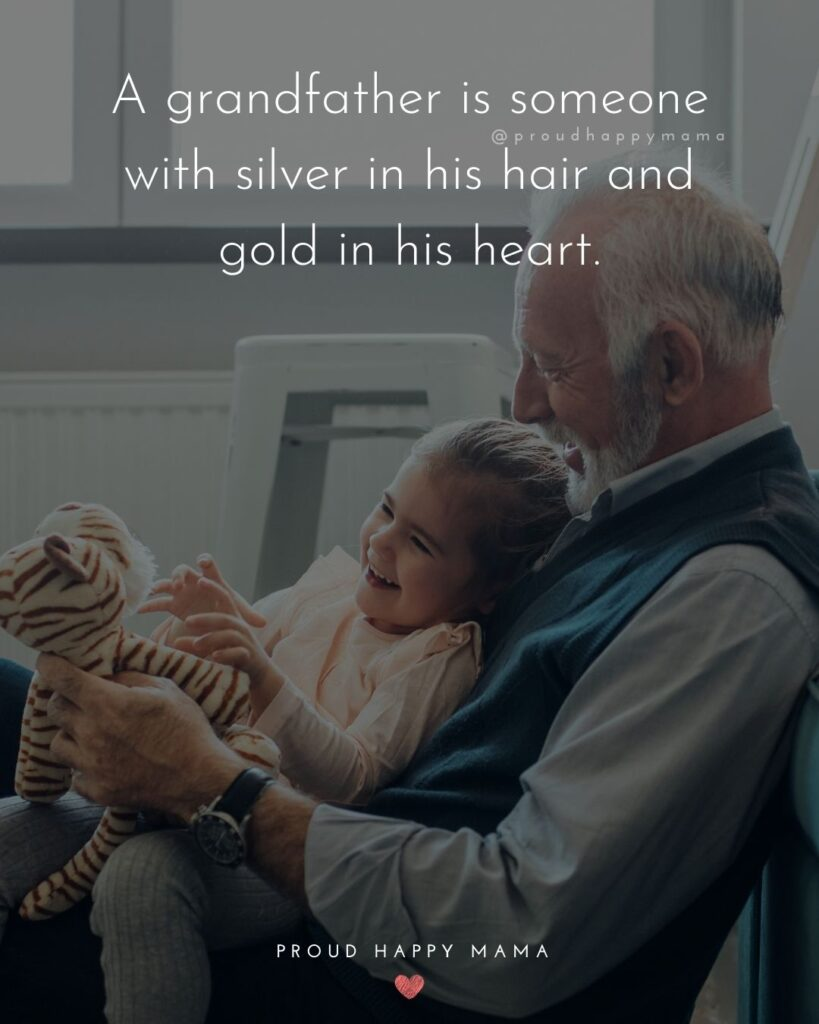 Grandpa Quotes - A grandfather is someone with silver in his hair and gold in his heart.