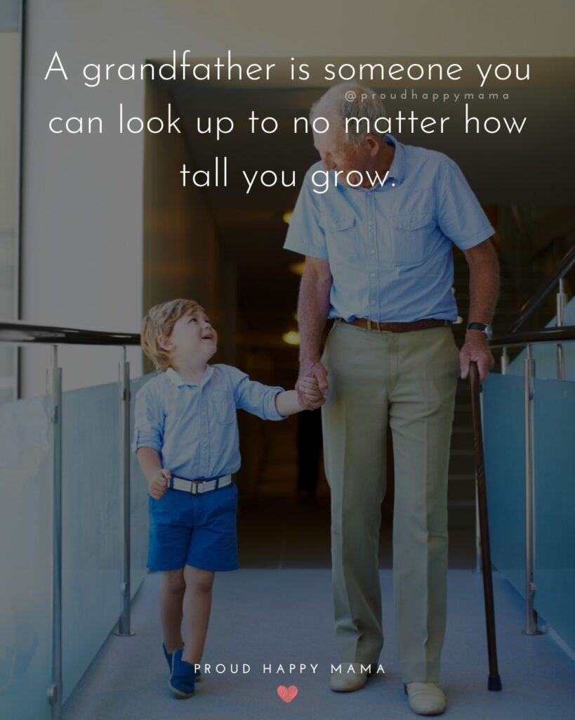Grandpa Quotes - A grandfather is someone you can look up to no matter how tall you grow.