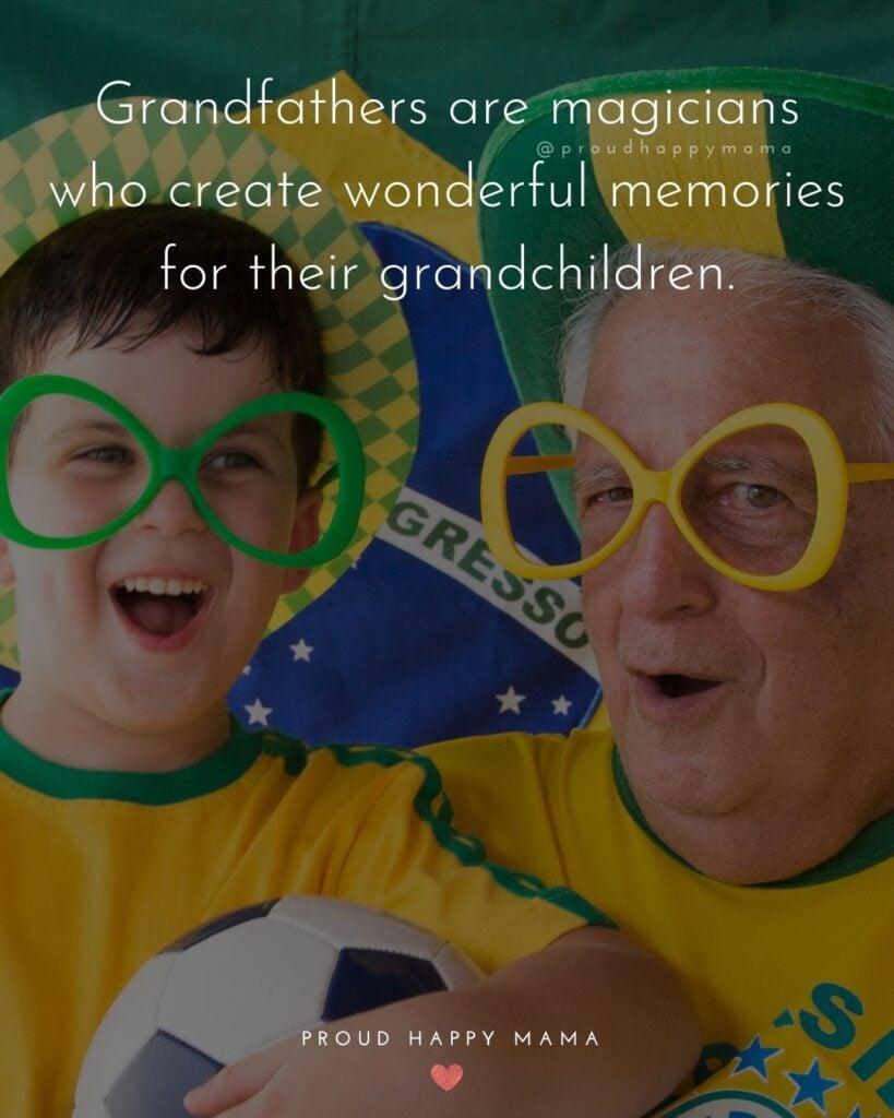 Grandpa Quotes - Grandfathers are magicians who create wonderful memories for their grandchildren.