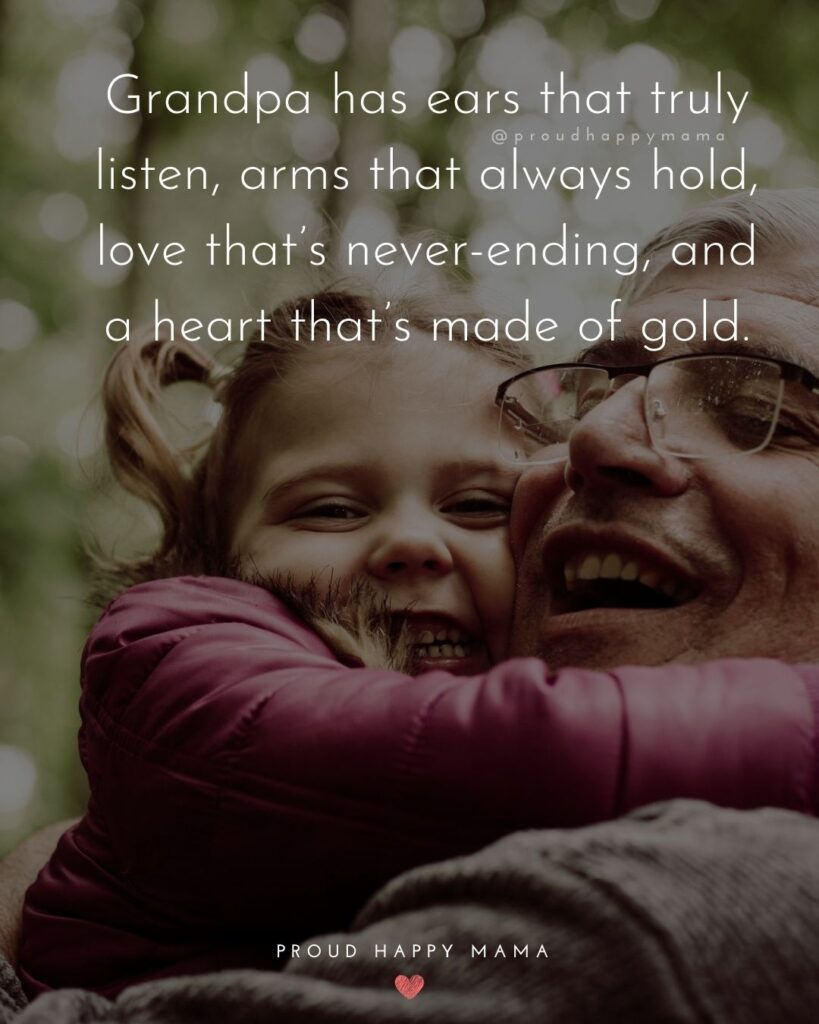 Grandpa Quotes - Grandpa has ears that truly listen, arms that always hold, love thats never-ending, and a heart thats made of gold.