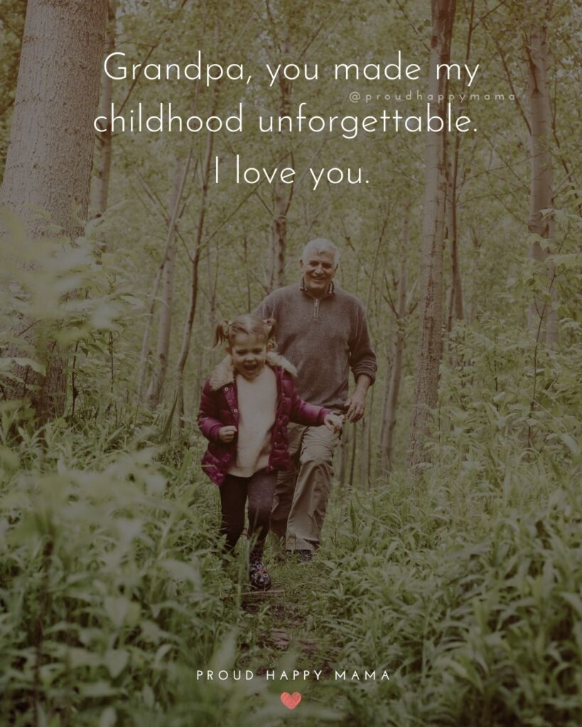 Grandpa Quotes - Grandpa, you made my childhood unforgettable. I love you.