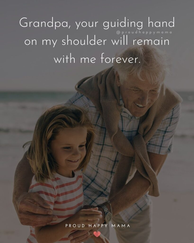 Grandpa Quotes - Grandpa, your guiding hand on my shoulder will remain with me forever.