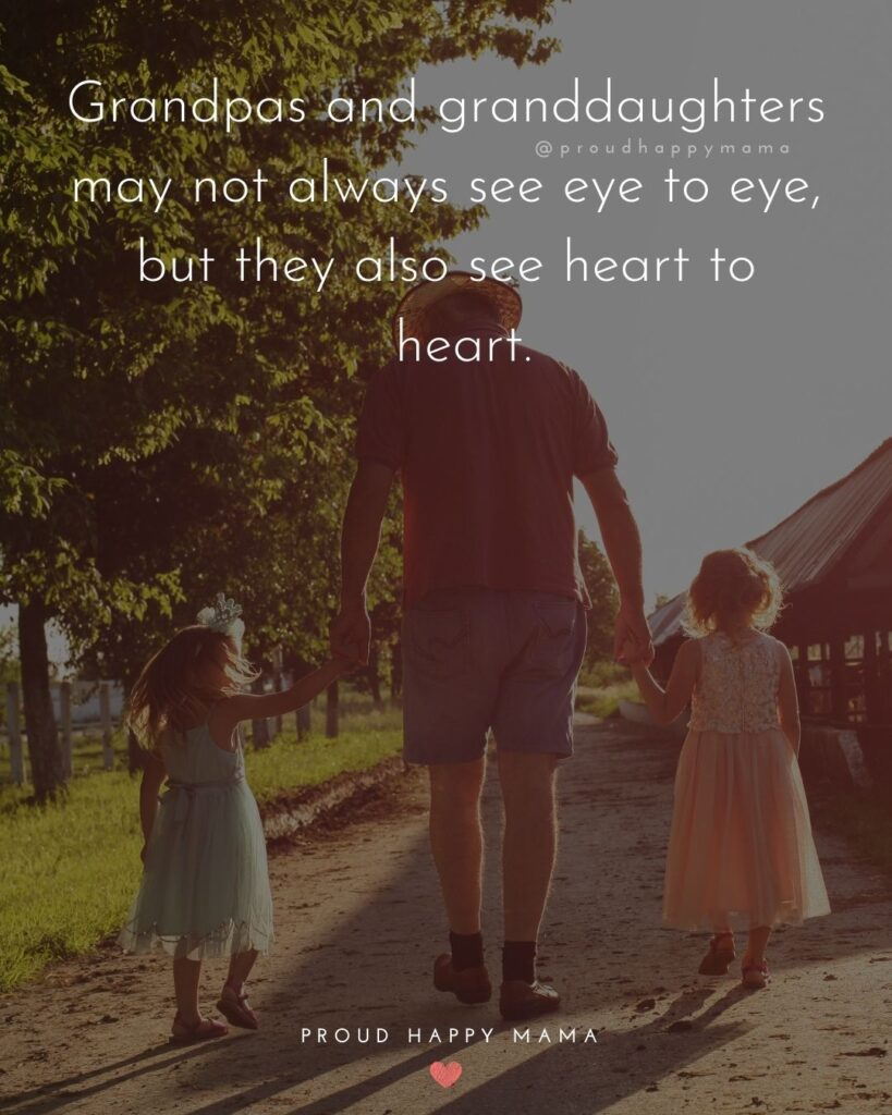 Grandpa Quotes - Grandpas and granddaughters may not always see eye to eye, but they also see heart to heart.