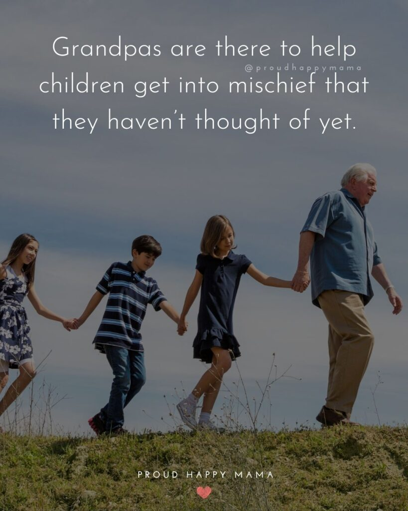 Grandpa Quotes - Grandpas are there to help children get into mischief that they haven't thought of yet.