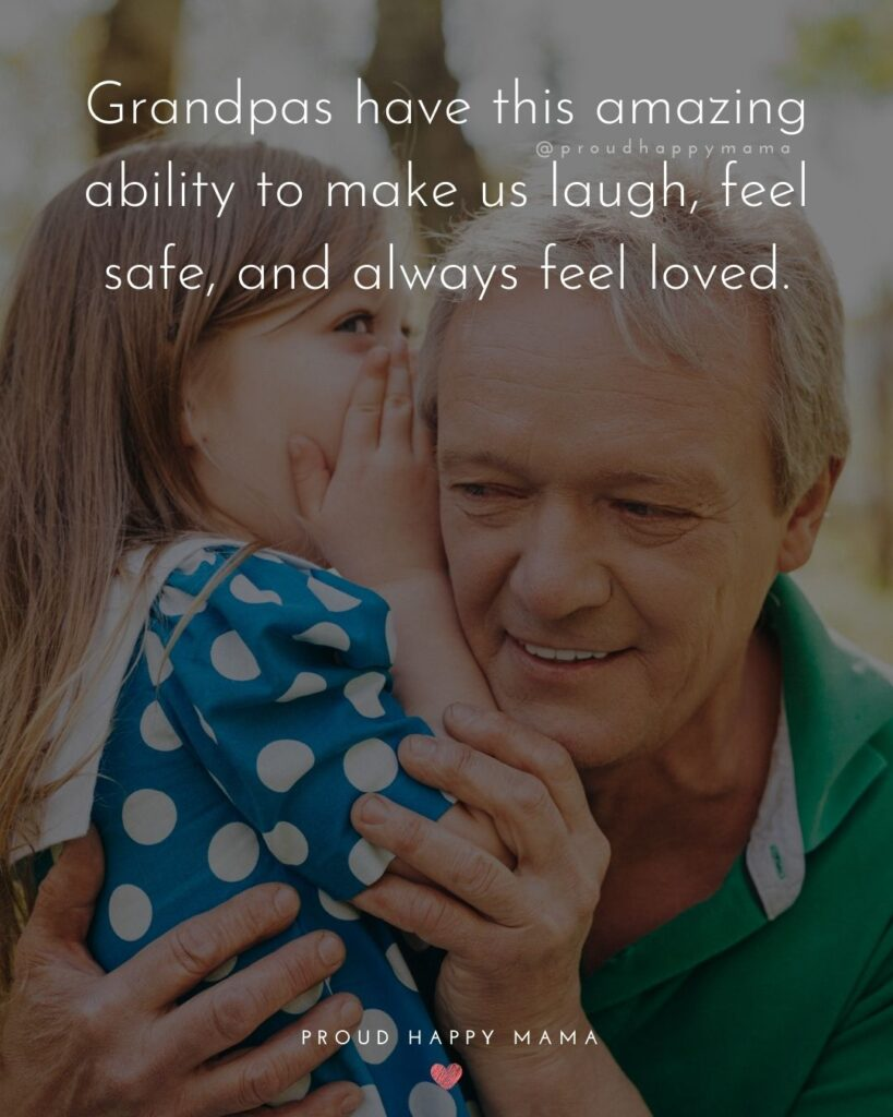 Grandpa Quotes - Grandpas have this amazing ability to make us laugh, feel safe, and always feel loved.
