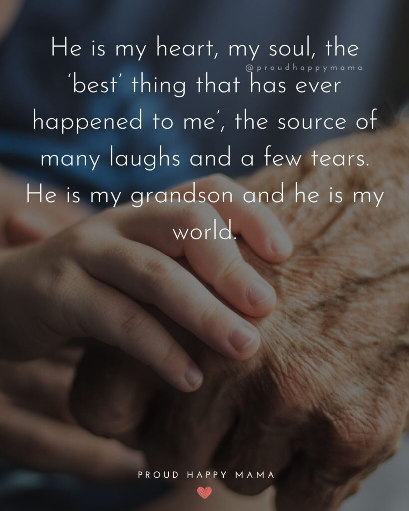Grandpa Quotes - He is my heart, my soul, the best thing that has ever happened to me