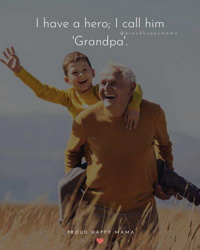 Grandpa Quotes - I have a hero I call him grandpa.
